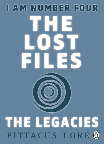 I Am Number Four: The Lost Files: The Legacies ebook by Pittacus Lore
