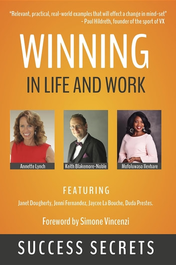 Winning in Life and Work - Success Secrets ebook by Annette Lynch,Keith Blakemore-Noble
