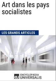 Art dans les pays socialistes (Les Grands Articles d'Universalis) ebook by Encyclopaedia Universalis, Les Grands Articles