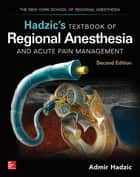 Hadzic's Textbook of Regional Anesthesia and Acute Pain Management, Second Edition ebook by Admir Hadzic