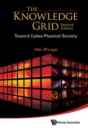 The Knowledge Grid - Toward Cyber-Physical Society ebook by Hai Zhuge