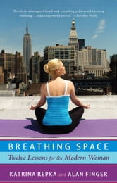 Breathing Space - Twelve Lessons for the Modern Woman ebook by Katrina Repka