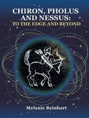 Chiron, Pholus and Nessus: To the Edge and Beyond ebook by Melanie Reinhart
