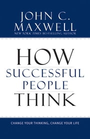How Successful People Think - Change Your Thinking, Change Your Life ebook by Kobo.Web.Store.Products.Fields.ContributorFieldViewModel