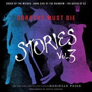 Dorothy Must Die Stories Volume 3 - Order of the Wicked, Dark Side of the Rainbow, The Queen of Oz audiobook by Danielle Paige