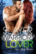 Slayer - Warrior Lover 13 - Die Warrior Lover Serie eBook by Inka Loreen Minden