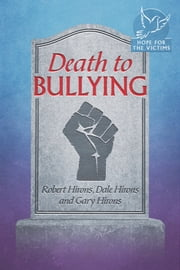 Death to Bullying ebook by Robert Hirons,Dale Hirons,Gary Hirons
