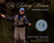 "Fly Fishing Women Explore Alaska ebook by Cecilia ""Pudge"" Kleinkauf"
