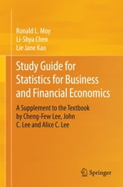 Study Guide for Statistics for Business and Financial Economics - A Supplement to the Textbook by Cheng-Few Lee, John C. Lee and Alice C. Lee ebook by Ronald L. Moy,Li-Shya Chen,Lie Jane Kao