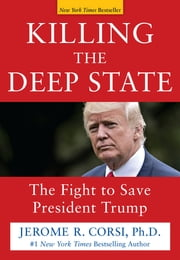 Killing the Deep State - The Fight to Save President Trump ebook by Jerome R. Corsi, Ph.D.