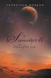 Sunstar II - Planet of the Gods ebook by Francisco Rondon