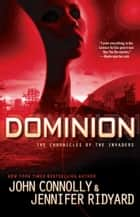 Dominion - The Chronicles of the Invaders ebook by John Connolly, Jennifer Ridyard