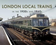 London Local Trains in the 1950s and 1960s ebook by McCormack, Kevin