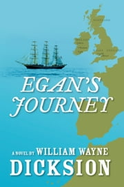 Egan's Journey ebook by William Wayne Dicksion