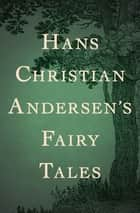 Hans Christian Andersen's Fairy Tales ebook by Hans Christian Andersen