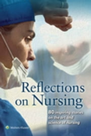 Reflections on Nursing - 80 Inspiring Stories on the Art and Science of Nursing ebook by American Journal of Nursing