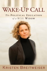 Wake-Up Call: The Political Education of a 9/11 Widow ebook by Kristen Breitweiser