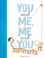 You and Me, Me and You: Brothers ebook by Miguel Tanco