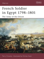 French Soldier in Egypt 1798?1801 - The Army of the Orient ebook by Terry Crowdy,Christa Hook