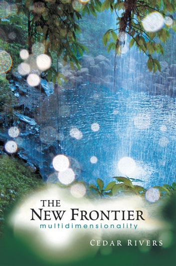 The New Frontier - multidimensionality ebook by Cedar Rivers