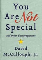 You Are Not Special - … And Other Encouragements ebook by David McCullough, Jr.