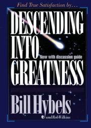 Descending Into Greatness ebook by Bill Hybels,Rob Wilkins