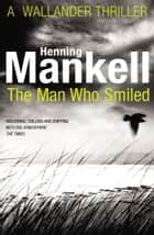 The Man Who Smiled - Kurt Wallander ebook by Henning Mankell, Laurie Thompson