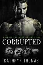 Corrupted (Book 2) - Blacktop Sinners MC, #2 ebook by Kathryn Thomas