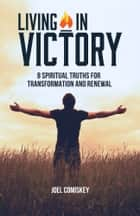 Living in Victory - 8 Spiritual Truths for Transformation and Renewal ebook by