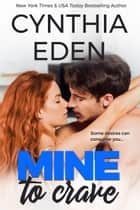 Mine To Crave ebook by Cynthia Eden