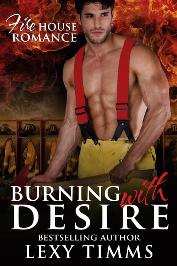 Burning With Desire - Firehouse Romance Series, #2 ebook by Lexy Timms