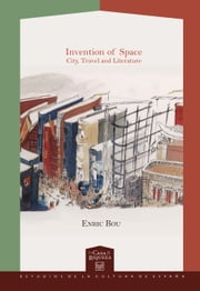 Invention of Space. - City, Travel and Literature. ebook by Enric Bou
