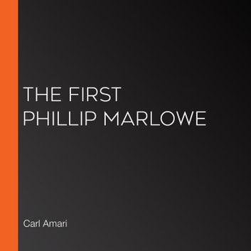 First Phillip Marlowe, The audiobook by Carl Amari