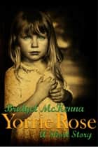 Yorrie Rose - A Short Story ebook by Bridget McKenna