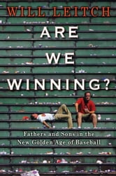 Are We Winning? - Fathers and Sons in the New Golden Age of Baseball ebook by Will Leitch
