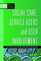 Social Care, Service Users and User Involvement ebook by Sarah Carr, Peter Beresford, Philip Cotterell,...