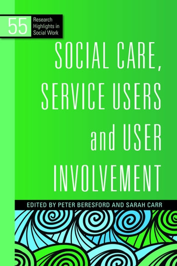 Social Care, Service Users and User Involvement ebook by Philip Cotterell,Jason Lim,Zemikael Habte-Mariam,Karen Newbigging,Jennie Fleming,Patsy Staddon,Victor Forrest,Colin Barnes,Louca-Mai Brady,Mandy Paine,Jennifer Taylor,Anita Wilkins,Helen Bowers,Beverley French,Maggie Brennan,Martin Hoban,Mick McKeown,Arne Kristiansen,Kath Browne,Leela Bakshi,Alastair Roy,Angela Sweeney