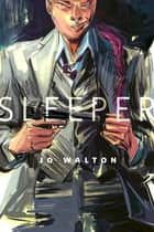 Sleeper - A Tor.Com Original ebook by Jo Walton