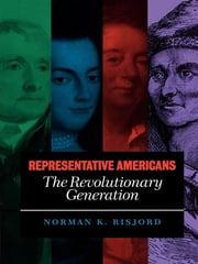 Representative Americans - The Revolutionary Generation ebook by Norman K. Risjord