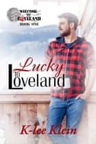 Lucky in Loveland ebook by K-lee Klein