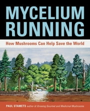 Mycelium Running - How Mushrooms Can Help Save the World ebook by Paul Stamets