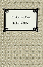Trent's Last Case ebook by E. C. Bentley