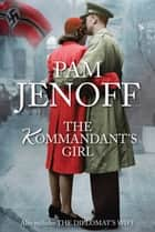 The Kommandant's Girl & The Diplomat's Wife/The Kommandant's Girl/The Diplomat's Wife ebook by Pam Jenoff, Pam Jenoff