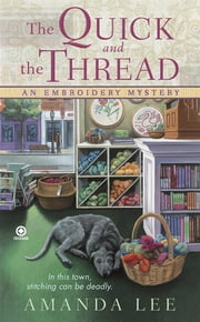 The Quick and the Thread - An Embroidery Mystery ebook by Amanda Lee