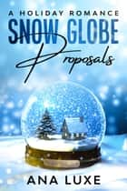 Snow Globe Proposals ebook by Ana Luxe