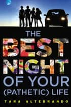 The Best Night of Your (Pathetic) Life ebook by Tara Altebrando