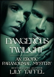Dangerous Twilight: An Erotic Paranormal Mystery ebook by Lily Taffel