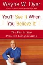 You'll See It When You Believe It - The Way to Your Personal Transformation ebook by Wayne W Dyer