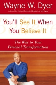 You'll See It When You Believe It - The Way to Your Personal Transformation ebook by Wayne W. Dyer