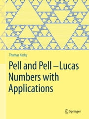 Pell and Pell–Lucas Numbers with Applications ebook by Thomas Koshy